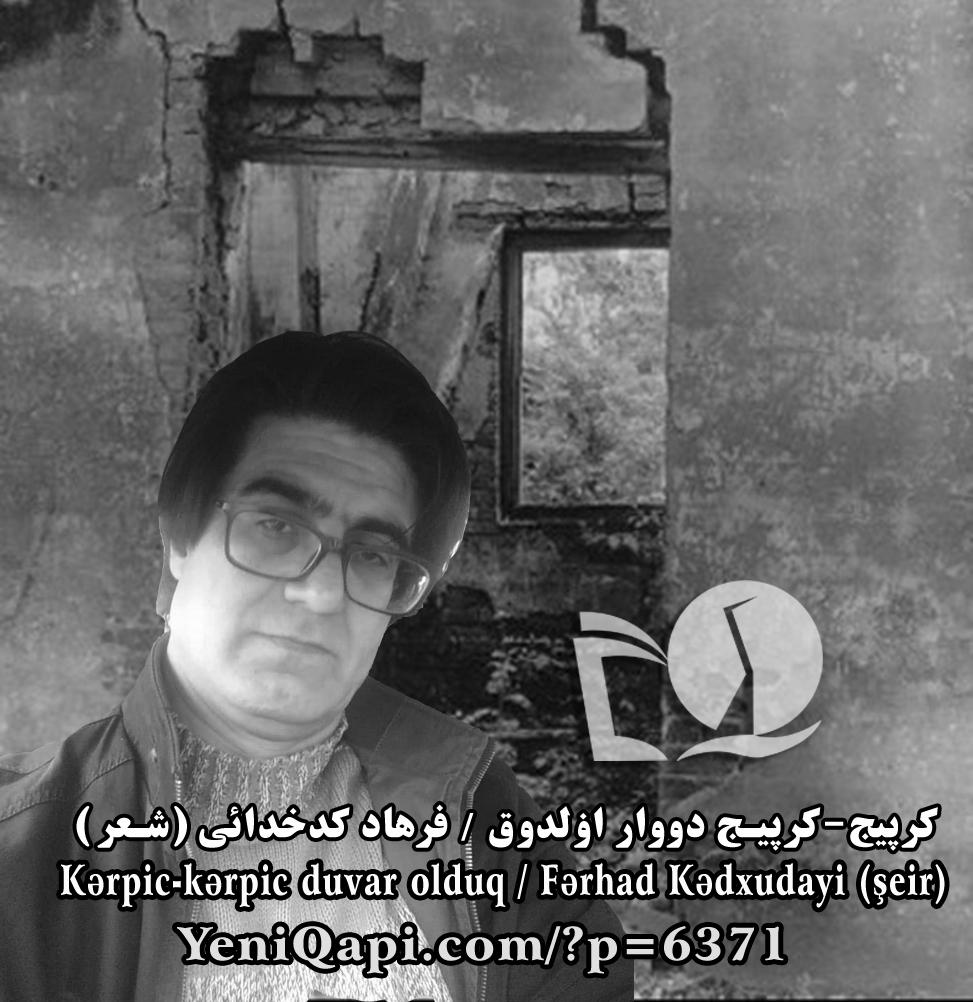 Kərpic-kərpic duvar olduq-Fərhad Kədxudayi-YeniQapi.com--