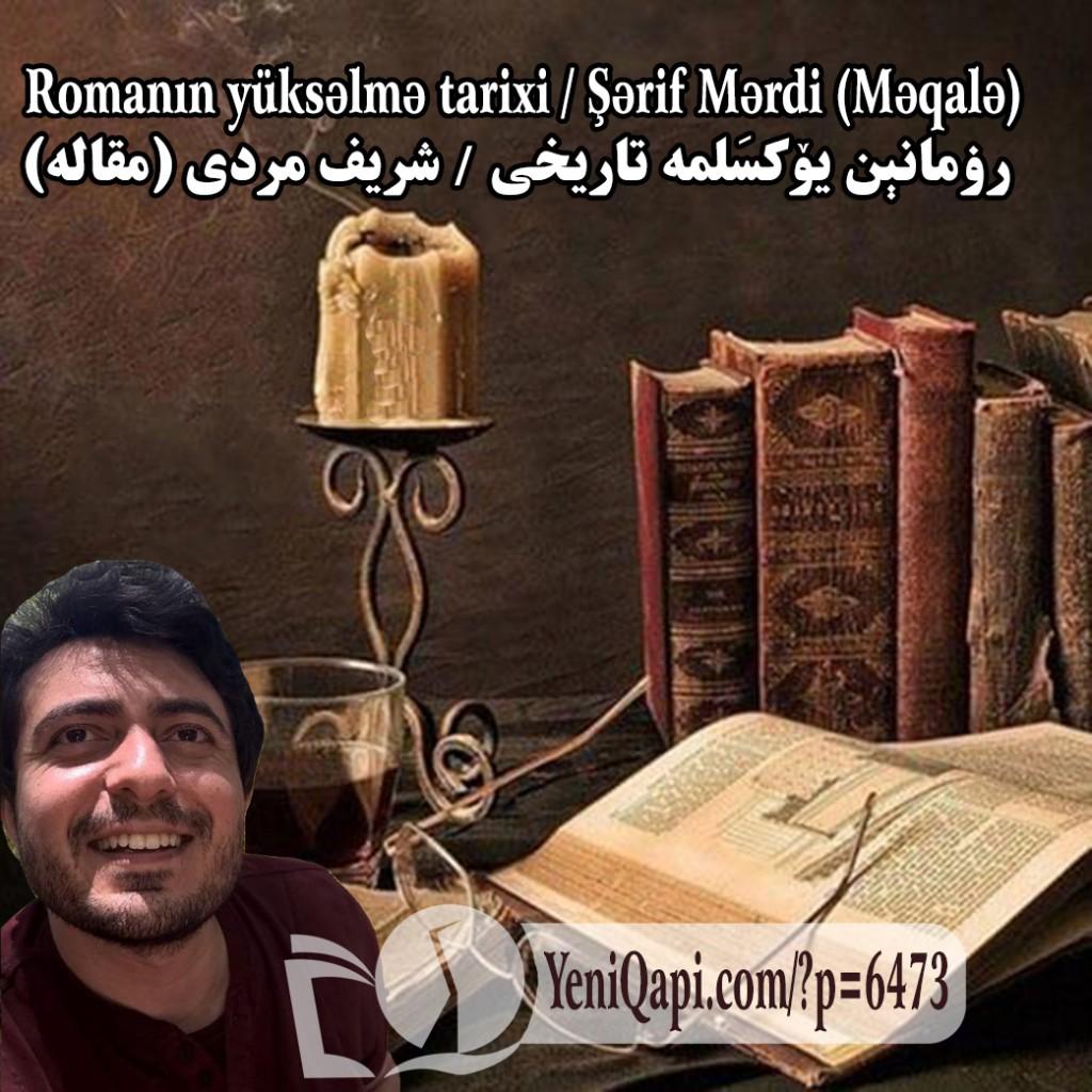 Romanın yüksəlmə tarixi-Şərif Mərdi-YeniQapi.com--