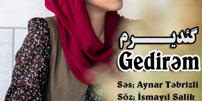 Gedirəm-Aynar Təbrizli-İsmayıl Salik-YeniQapi.com---